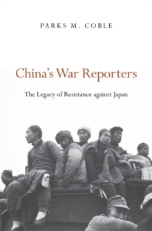 China's War Reporters : The Legacy of Resistance against Japan, Hardback Book