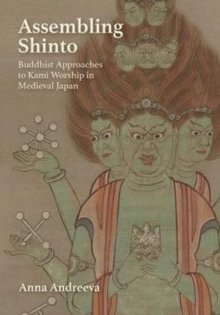 Assembling Shinto : Buddhist Approaches to Kami Worship in Medieval Japan, Hardback Book