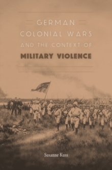 German Colonial Wars and the Context of Military Violence, Hardback Book