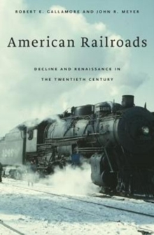 American Railroads : Decline and Renaissance in the Twentieth Century, Paperback / softback Book