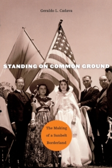 Standing on Common Ground : The Making of a Sunbelt Borderland, Paperback Book