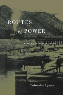 Routes of Power : Energy and Modern America, Paperback Book