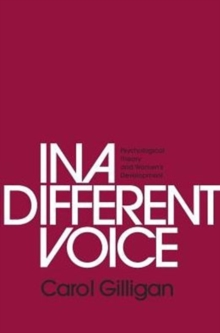 In a Different Voice : Psychological Theory and Women's Development, Paperback / softback Book