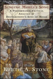 Singing Moses's Song : A Performance-Critical Analysis of Deuteronomy's Song of Moses, Paperback / softback Book