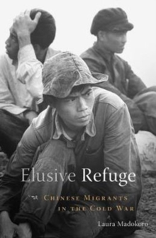 Elusive Refuge : Chinese Migrants in the Cold War, Hardback Book