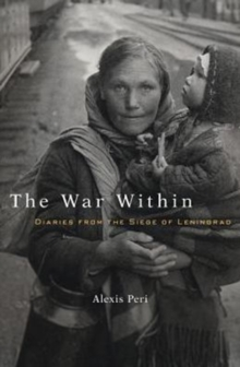 The War Within : Diaries from the Siege of Leningrad, Hardback Book