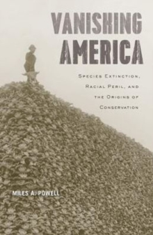 Vanishing America : Species Extinction, Racial Peril, and the Origins of Conservation, Hardback Book
