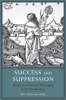 Success and Suppression : Arabic Sciences and Philosophy in the Renaissance, Hardback Book