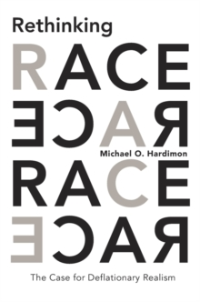 Rethinking Race : The Case for Deflationary Realism, Hardback Book