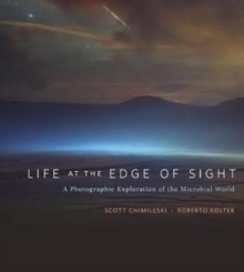 Life at the Edge of Sight : A Photographic Exploration of the Microbial World, Hardback Book