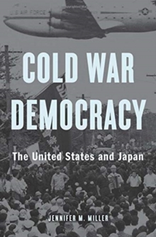 Cold War Democracy : The United States and Japan, Hardback Book