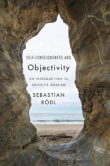 Self-Consciousness and Objectivity : An Introduction to Absolute Idealism, Hardback Book