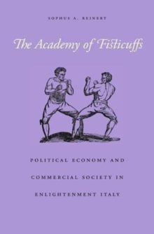 The Academy of Fisticuffs : Political Economy and Commercial Society in Enlightenment Italy, Hardback Book