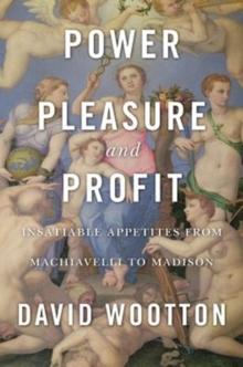 Power, Pleasure, and Profit : Insatiable Appetites from Machiavelli to Madison, Hardback Book