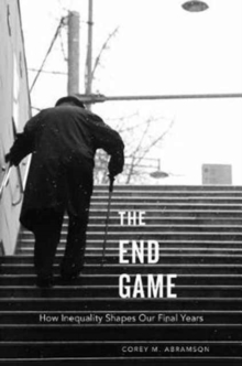 The End Game : How Inequality Shapes Our Final Years, Paperback / softback Book