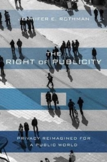 The Right of Publicity : Privacy Reimagined for a Public World, Hardback Book