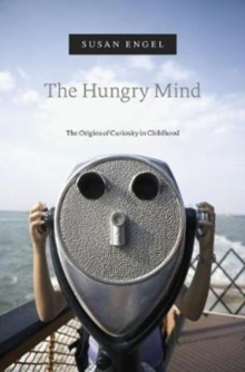 The Hungry Mind : The Origins of Curiosity in Childhood, Paperback / softback Book