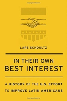 In Their Own Best Interest : A History of the U.S. Effort to Improve Latin Americans, Hardback Book