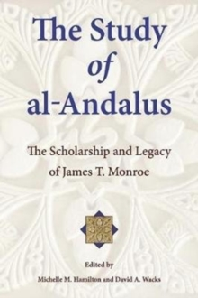 The Study of Al-Andalus : The Scholarship and Legacy of James T. Monroe, Paperback / softback Book