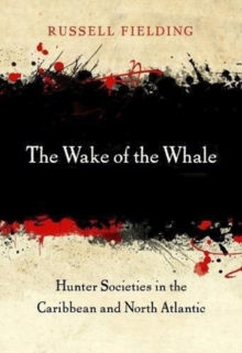The Wake of the Whale : Hunter Societies in the Caribbean and North Atlantic, Hardback Book