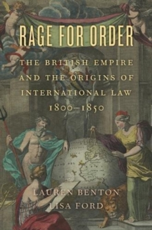 Rage for Order : The British Empire and the Origins of International Law, 1800-1850, Paperback / softback Book
