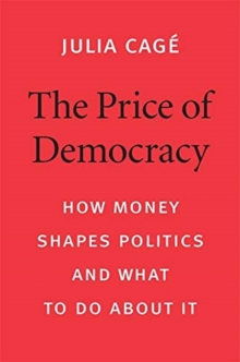 The Price of Democracy : How Money Shapes Politics and What to Do about It, Hardback Book