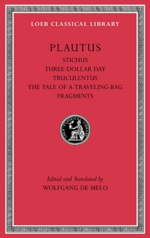 Stichus. Three-Dollar Day. Truculentus. The Tale of a Traveling-Bag. Fragments, Hardback Book
