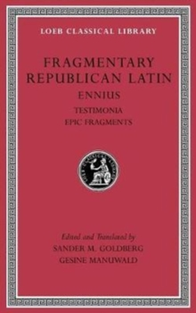 Fragmentary Republican Latin, Volume I : Ennius, Testimonia. Epic Fragments, Hardback Book