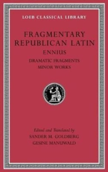 Fragmentary Republican Latin, Volume II : Ennius, Dramatic Fragments. Minor Works, Hardback Book