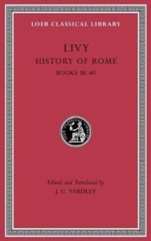 History of Rome : History of Rome, Volume XI: Books 38-40, Hardback Book
