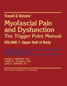 Travell & Simons' Myofascial Pain and Dysfunction: The Trigger Point Manual : Volume 1: Upper Half of Body, Hardback Book