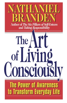 The Art of Living Consciously : The Power of Awareness to Transform Everyday Life, Paperback Book