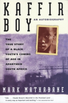Kaffir Boy : The True Story of a Black Youth's Coming of Age in Apartheid South Africa, Paperback / softback Book
