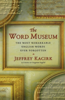 The Word Museum : The Most Remarkable English Words Ever Forgotten, Paperback Book