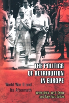 The Politics of Retribution in Europe : World War II and Its Aftermath, Paperback / softback Book