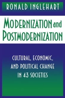 Modernization and Postmodernization : Cultural, Economic, and Political Change in 43 Societies, Paperback Book