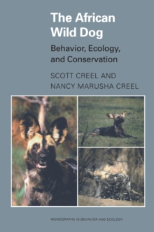 The African Wild Dog : Behavior, Ecology, and Conservation, Paperback Book