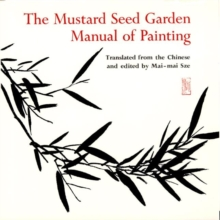 The Mustard Seed Garden Manual of Painting : A Facsimile of the 1887-1888 Shanghai Edition, Paperback Book
