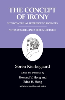 Kierkegaard's Writings : Kierkegaard's Writings, II, Volume 2: The Concept of Irony, with Continual Reference to Socrates/Notes of Schelling's Berlin Lectures Concept of Irony, with Continual Referenc, Paperback Book