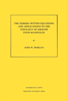 The Seiberg-Witten Equations and Applications to the Topology of Smooth Four-Manifolds. (MN-44), Volume 44, Paperback / softback Book