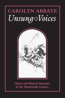 Unsung Voices : Opera and Musical Narrative in the Nineteenth Century, Paperback / softback Book