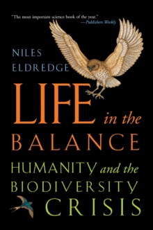Life in the Balance : Humanity and the Biodiversity Crisis, Paperback / softback Book
