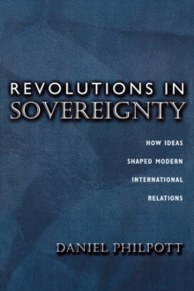 Revolutions in Sovereignty : How Ideas Shaped Modern International Relations, Paperback / softback Book