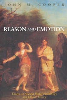 Reason and Emotion : Essays on Ancient Moral Psychology and Ethical Theory, Paperback / softback Book