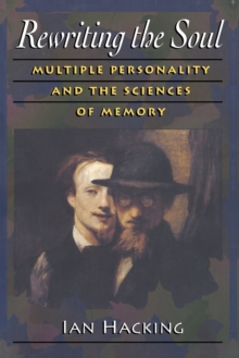 Rewriting the Soul : Multiple Personality and the Sciences of Memory, Paperback Book