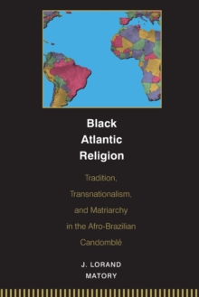Black Atlantic Religion : Tradition, Transnationalism, and Matriarchy in the Afro-Brazilian Candomble, Paperback / softback Book