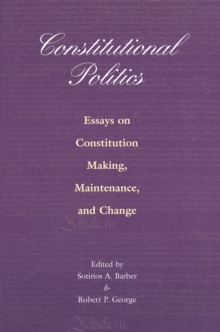 Constitutional Politics : Essays on Constitution Making, Maintenance, and Change, Paperback / softback Book
