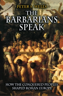 The Barbarians Speak : How the Conquered Peoples Shaped Roman Europe, Paperback Book