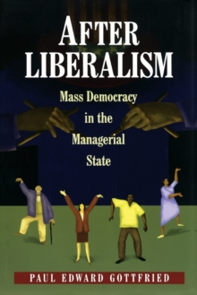 After Liberalism : Mass Democracy in the Managerial State, Paperback / softback Book