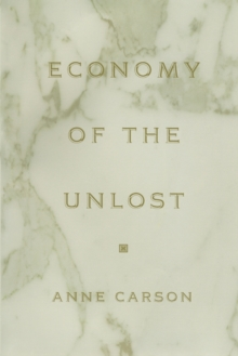 Economy of the Unlost : (Reading Simonides of Keos with Paul Celan), Paperback / softback Book